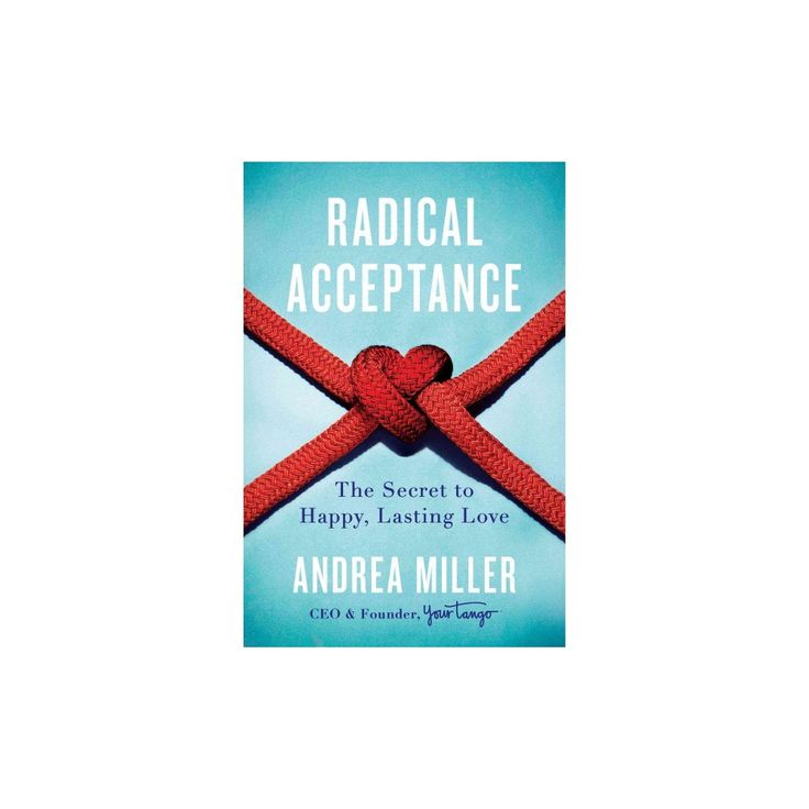 Radical Acceptance : The Secret to Happy, Lasting Love (Hardcover) (Andrea Miller)