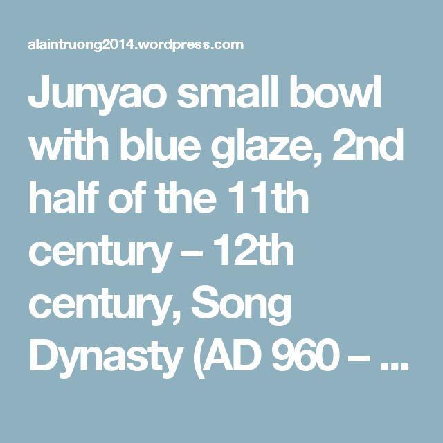Junyao small bowl with blue glaze, 2nd half of the 11th century – 12th century, Song Dynasty (AD 960 – 1279) – Alain.R.Truong