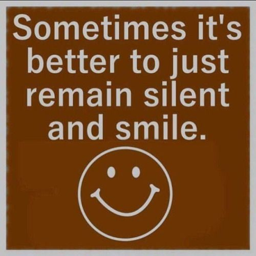 Sometimes Its Better To Just Remain Silent And Smile Quotes