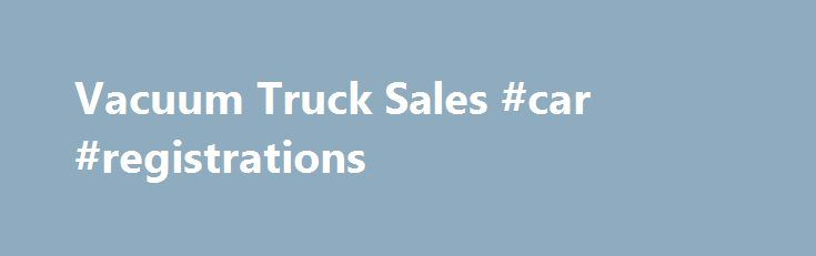 Vacuum Truck Sales #car #registrations http://car.remmont.com/vacuum-truck-sales-car-registrations/  #truck for sale # Latest video We serve the following areas: Alaska [AK] Alabama [AL] Arkansas [AR] Arizona [AZ] California [CA] Colorado [CO] Connecticut [CT] Delaware [DE] Florida [FL] Georgia [GA] Hawaii [HI] Iowa [IA] Idaho [ID] Illinois [IL] Indiana [IN] Kansas [KS] Kentucky [KY] Louisiana [LA] Massachusetts [MA] Maryland [MD] Maine [ME] Michigan [MI] […]The post Vacuum Truck Sales #car…