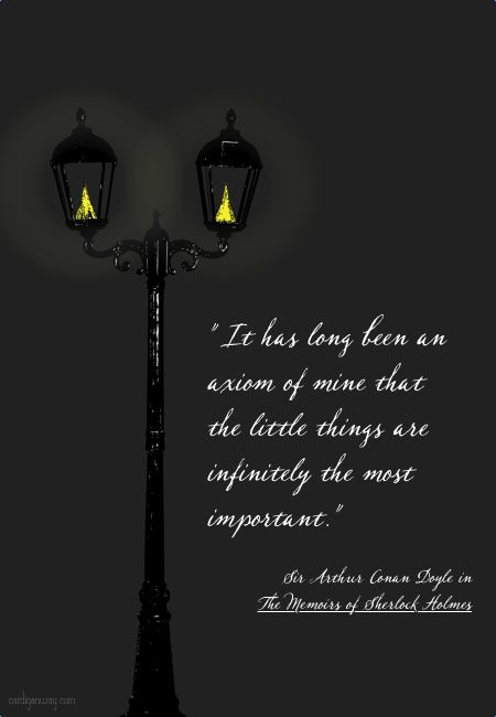 Sherlock Holmes (Sir Arthur Conan Doyle) quote || It's always the little things :)