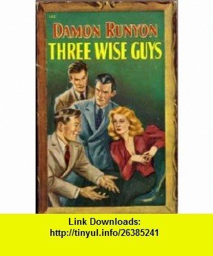 Three Wise Guys (New Avon Library, 102) Damon Runyon ,   ,  , ASIN: B000Q14PMW , tutorials , pdf , ebook , torrent , downloads , rapidshare , filesonic , hotfile , megaupload , fileserve