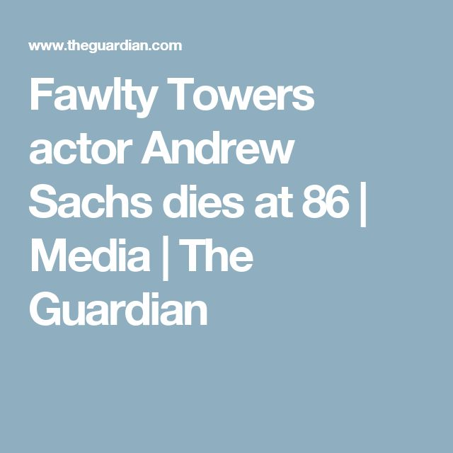 Fawlty Towers actor Andrew Sachs dies at 86 | Media | The Guardian