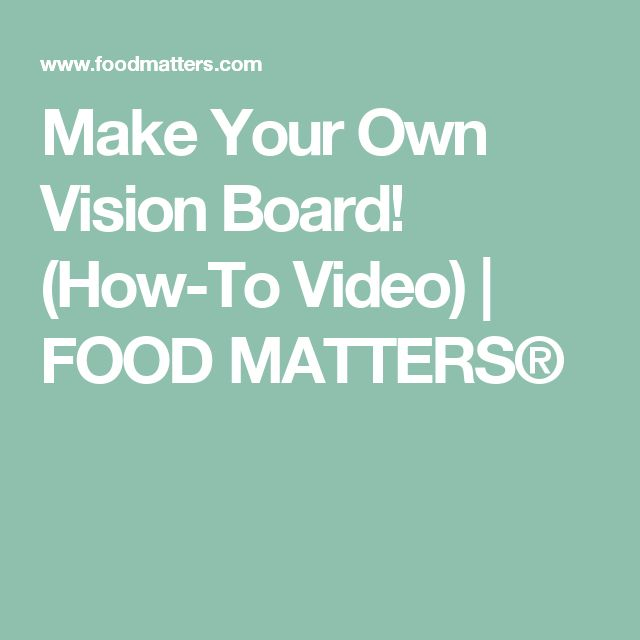 Make Your Own Vision Board! (How-To Video)  | FOOD MATTERS®
