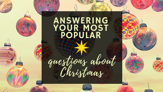 Answering your most popular questions about Christmas
