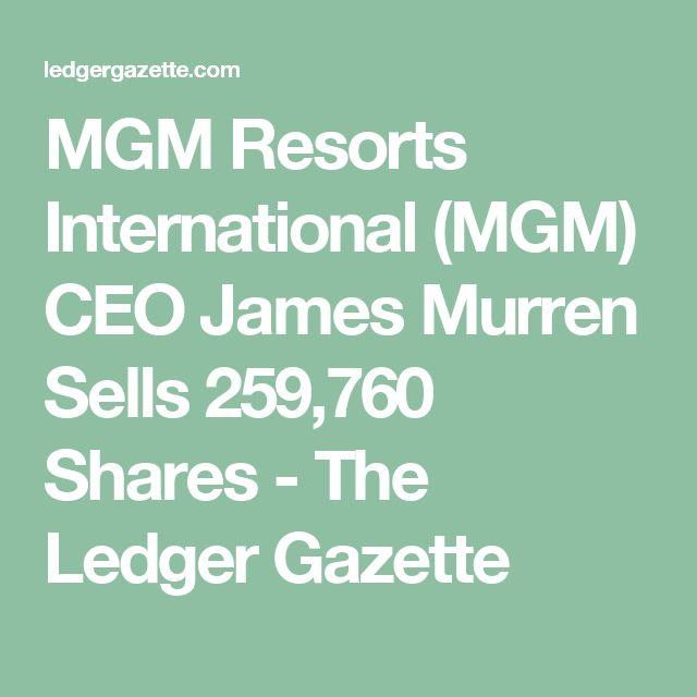 MGM Resorts International (MGM) CEO James Murren Sells 259,760 Shares - The Ledger Gazette