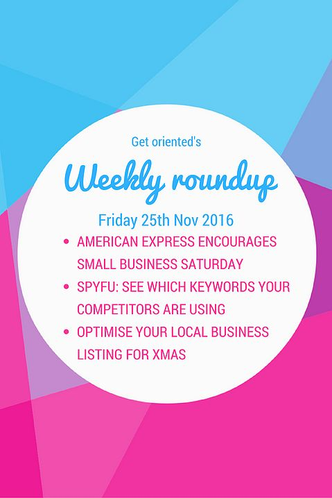 This week the #get_oriented roundup features: 1. American Express encourages Small Biz Saturday; 2. SPYFU: know which keywords your competitors are using, and why you're losing traffic to them, and; 3. Make sure you update your Google Business listing with Xmas 2016 related content  Visit my blog for the full post: http://www.annekajones.com/single-post/2016/11/25/Nov-25th-Weekly-roundup
