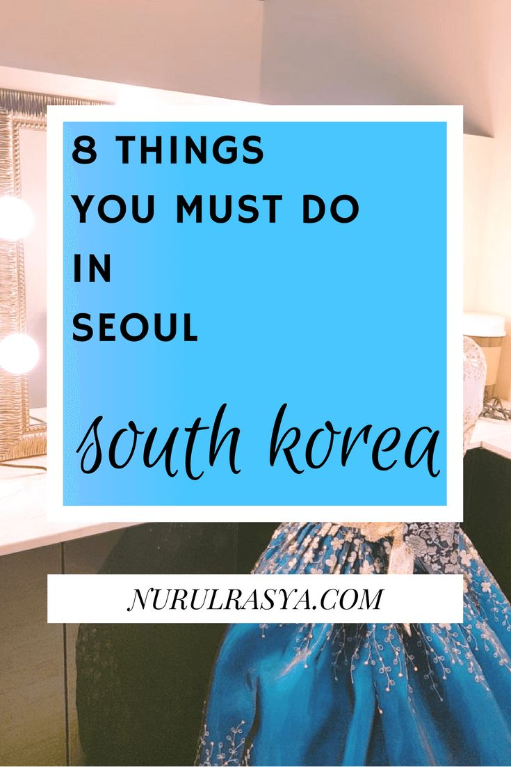 8 Things You Must Do In Seoul, South Korea #seoul #traveltips #travel