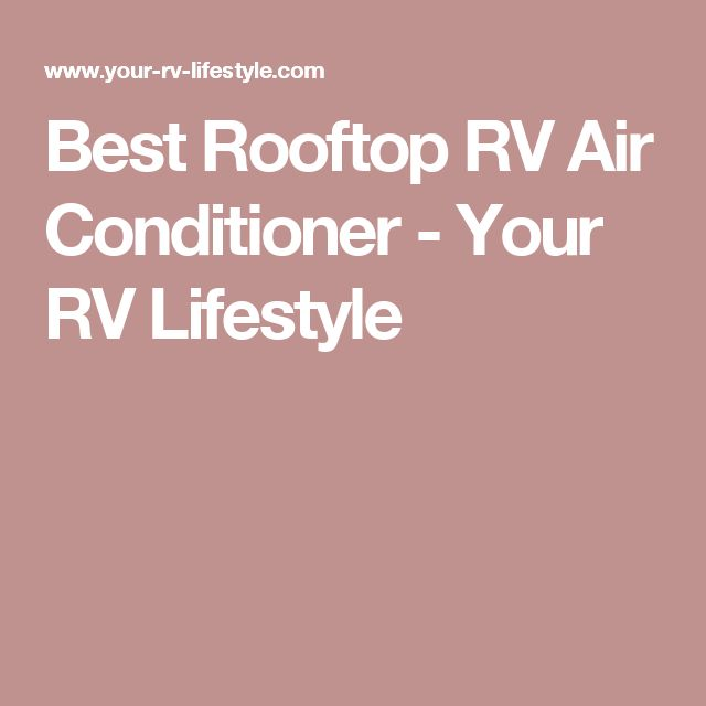 Best Rooftop RV Air Conditioner - Your RV Lifestyle