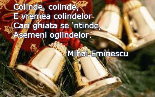 Colinde, colinde, E vremea colindelor Caci ghiata se 'ntinde, Asemeni oglindelor. – Citate Maxime