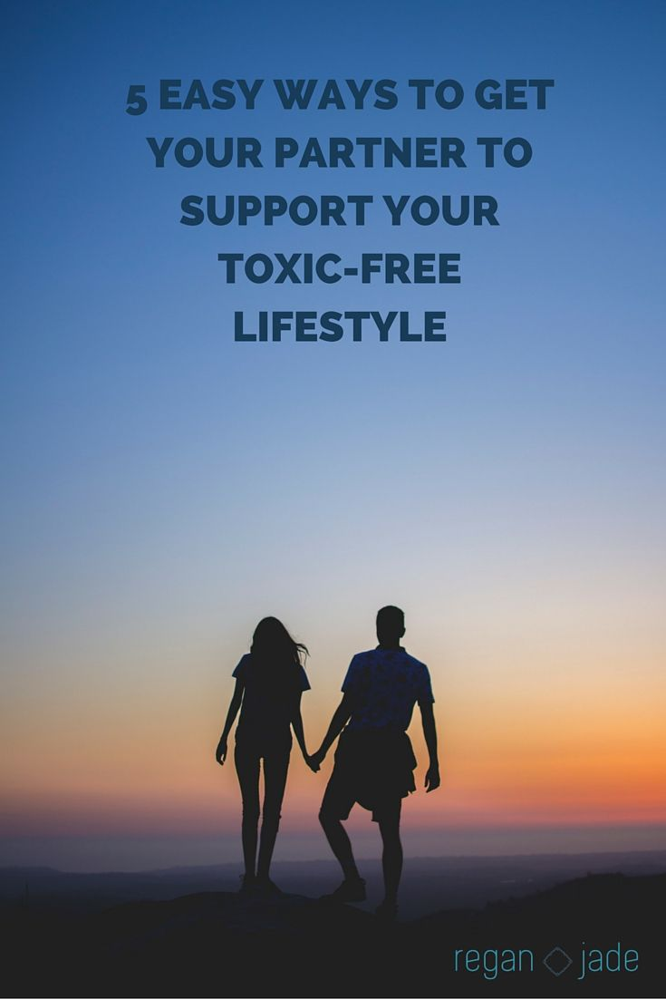 5 easy ways to get your partner to support your toxic free lifestyle
