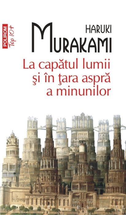 Haruki Murakami -  La capatul lumii si in tara aspra a minunilor - de marti, 17 iulie, cu Ziarul de Iasi, si la pretul de numai 10 lei