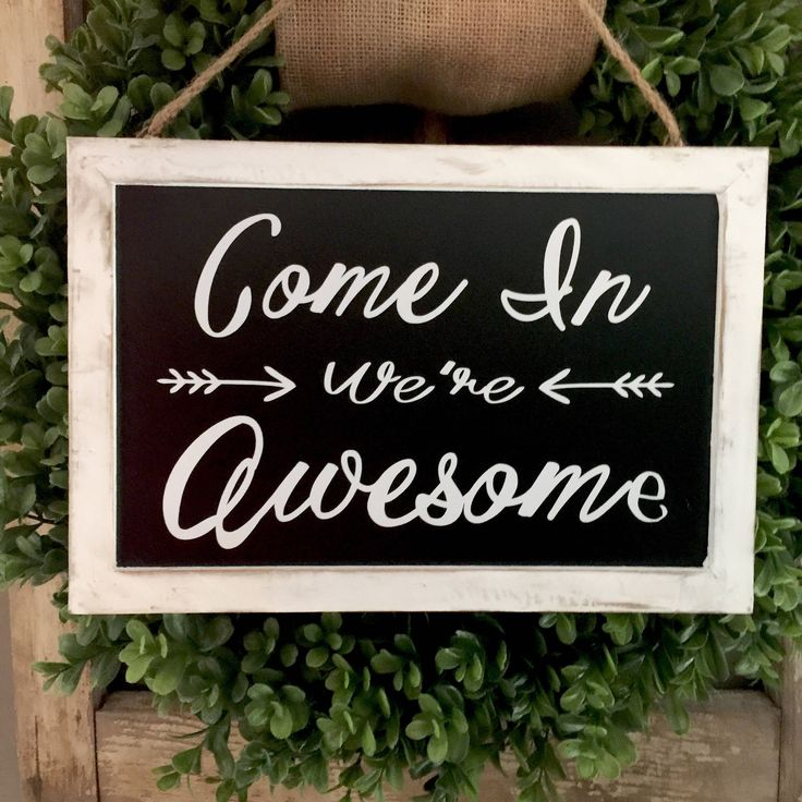 Come In We're Awesome - Front Door Sign - Welcome sign - Handmade Sign - Wall art - Office Door Sign - Housewarming gift by FarmhouseMaven on Etsy https://www.etsy.com/listing/471709756/come-in-were-awesome-front-door-sign