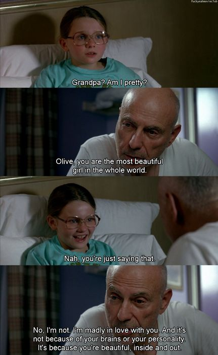Little Miss Sunshine. We can find a little love in a character that's so messed up (the grandpa)