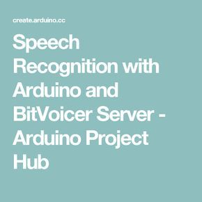 Speech Recognition with Arduino and BitVoicer Server - Arduino Project Hub