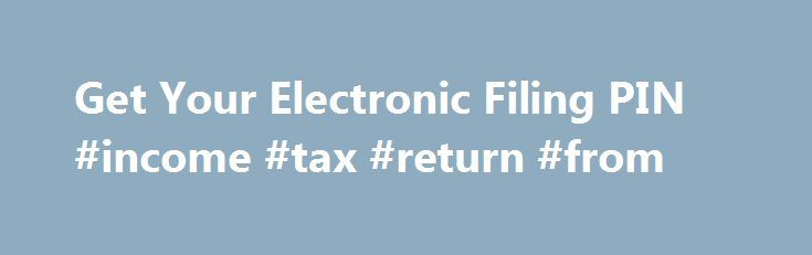 Get Your Electronic Filing PIN #income #tax #return #from http://incom.remmont.com/get-your-electronic-filing-pin-income-tax-return-from/  #efiling of it return # Get Your Electronic Filing PIN The e-File PIN tool is no longer available. Instead, you will need to use your prior-year adjusted gross income (AGI) to validate your signature. If you do not have your prior-year tax return, you may use Get Transcript Online or Get Transcript by Mail to Continue Reading