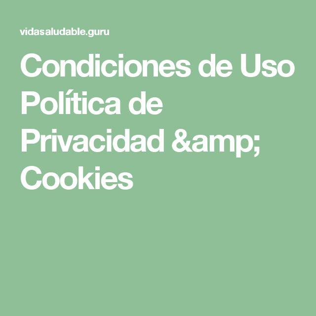 Condiciones de Uso Política de Privacidad & Cookies
