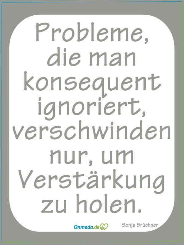 Probleme, die man konsequent ignoriert, verschwinden nur, um Verstärkung zu holen.