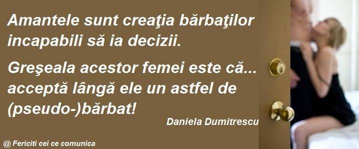 Amantele sunt creatia barbatilo incapabili sa ia decizii. Greseala acestor femei este ca...accepta langa ele un astfel de (pseudo-)barbat ! #relatii #DanielaDumitrescu #quotes  http://danieladumitrescu.blogspot.ro/