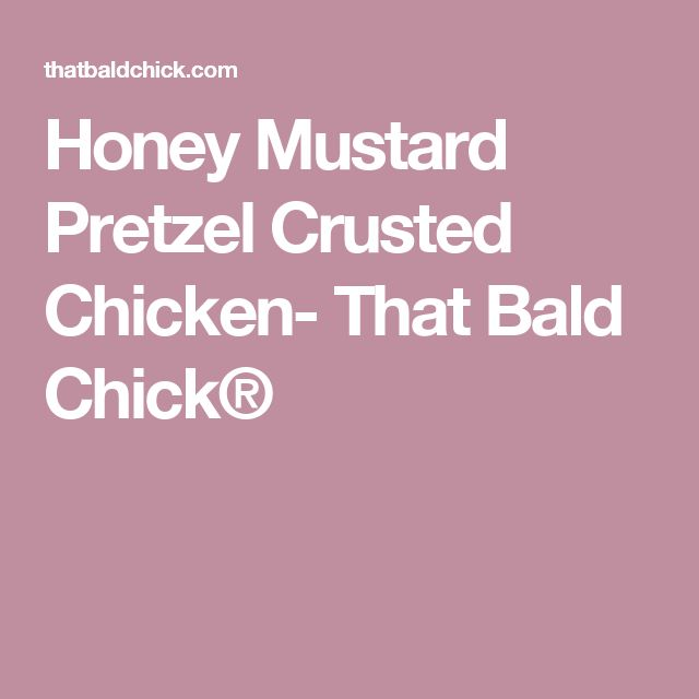 Honey Mustard Pretzel Crusted Chicken- That Bald Chick®