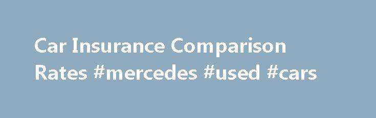 Car Insurance Comparison Rates #mercedes #used #cars http://spain.remmont.com/car-insurance-comparison-rates-mercedes-used-cars/  #car insurance compare # Car Insurance Comparisons Comparing Car Insurance Rates Car insurance is one of those things you can either pay too much for. You can also save a lot if you shop around. We recently switched car insurance on two of our company vehicles from one provider and saved over $1000 a year for the same coverage. We will call them the gecko and the…