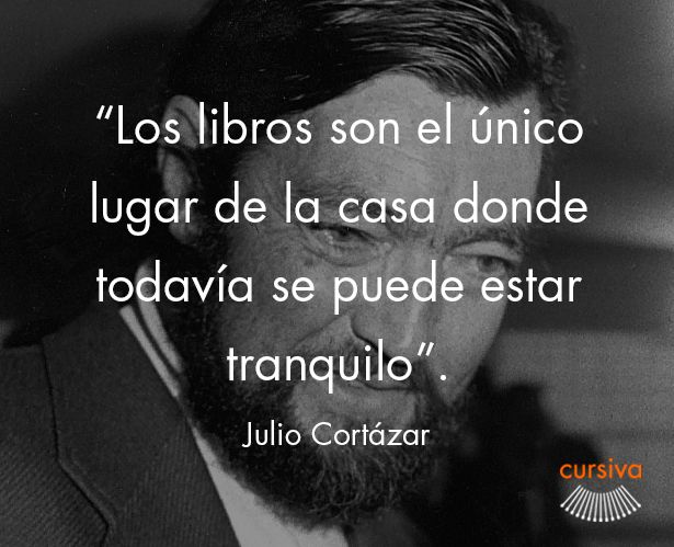 """""""Los libros son el único lugar de la casa donde todavía se puede estar tranquilo"""" Julio Cortázar #cita #quote #escritura #literatura #libros #books #JulioCortázar"""
