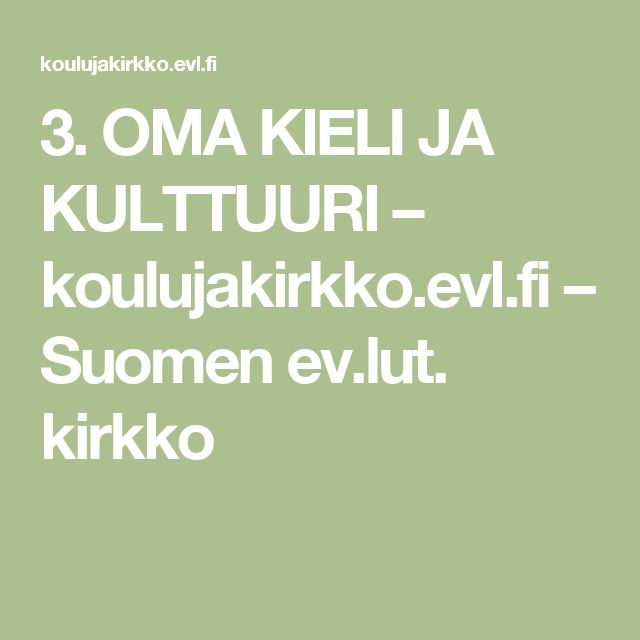 3. OMA KIELI JA KULTTUURI – koulujakirkko.evl.fi – Suomen ev.lut. kirkko