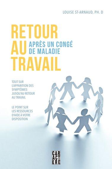 Retour au travail après un congé de maladie / Louise St-Arnaud. Éditions Caractère (4)