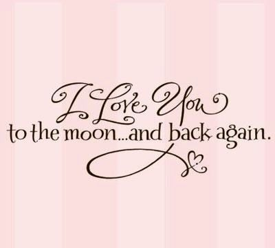 I Love You to the moon...and back again. ❤