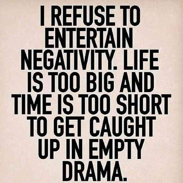 """""""I refuse to entertain negativity. Life is too big and time is too short to get caught up in empty drama."""""""