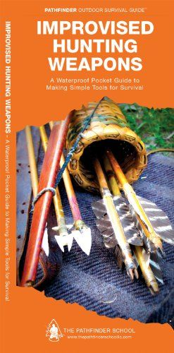 Improvised Hunting Weapons and Tools: How to Manufacture Simple Wilderness Tools (Pathfinder Outdoor Survival Guide)