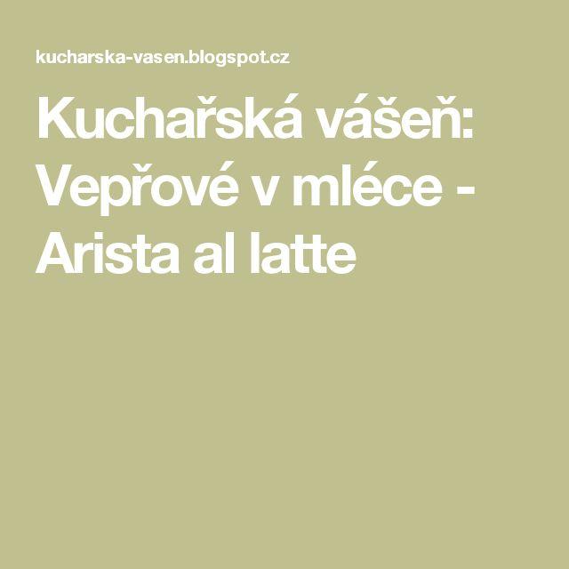 Kuchařská vášeň: Vepřové v mléce - Arista al latte