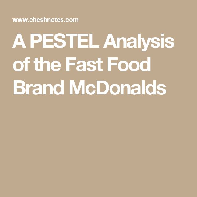 pestel analysis of mcdonalds pestel analysis for mcdonald's  in order to support companies and organisations in making decisions and plans for future actions, those need to understand the wider 'micro-economic' and 'macro-economic' environments in which they operate.