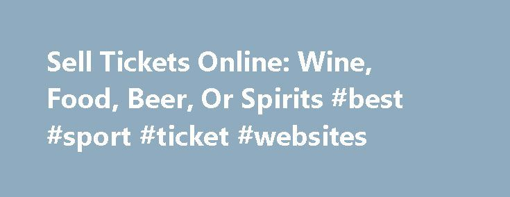 Sell Tickets Online: Wine, Food, Beer, Or Spirits #best #sport #ticket #websites http://tickets.nef2.com/sell-tickets-online-wine-food-beer-or-spirits-best-sport-ticket-websites/  Sell Tickets Online Sell tickets online to your event. Secure and easy! No merchant account or credit card capabilities necessary. Low cost per-ticket fees for you and/or your customers. Guaranteed secure credit card processing. E-Ticket Option. Printable PDF tickets delivered via email. (see a sample ) Highlighted…