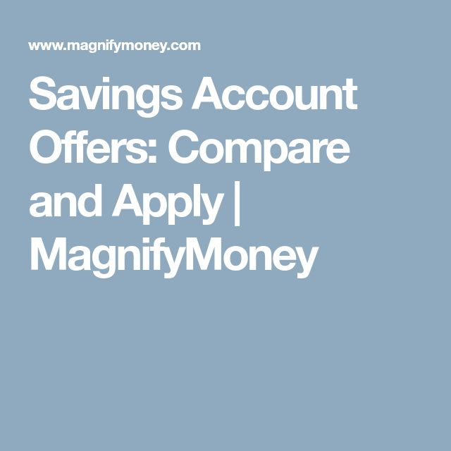 Savings Account Offers: Compare and Apply | MagnifyMoney