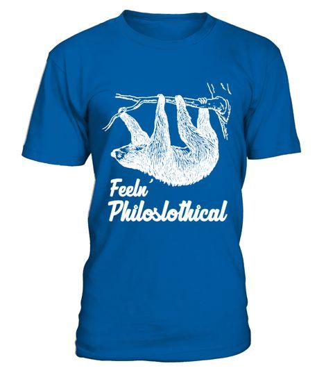 # Sloth Shirt Feeln' Philoslothical .  Sloth Shirt Feeln' Philoslothical