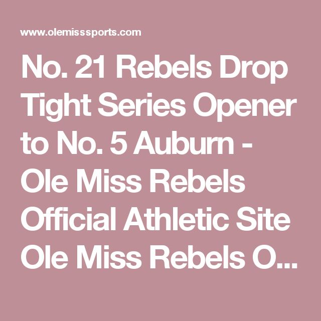 No. 21 Rebels Drop Tight Series Opener to No. 5 Auburn - Ole Miss Rebels Official Athletic Site  Ole Miss Rebels Official Athletic Site - Softball