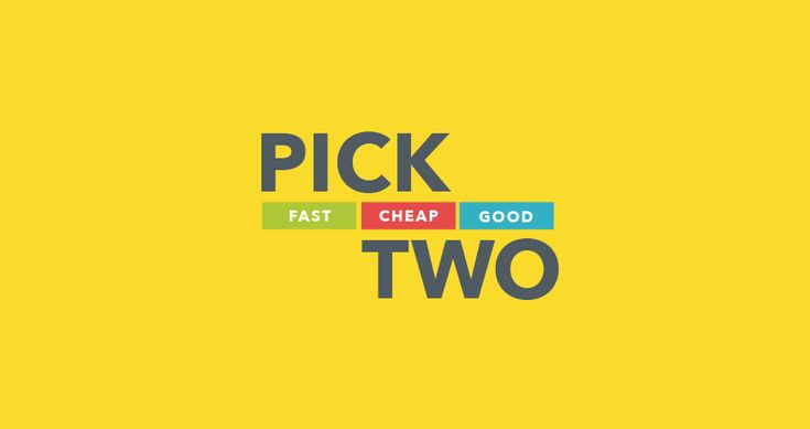Fast, cheap, and good: pick two