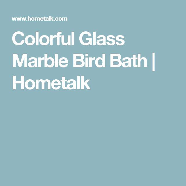 Colorful Glass Marble Bird Bath | Hometalk