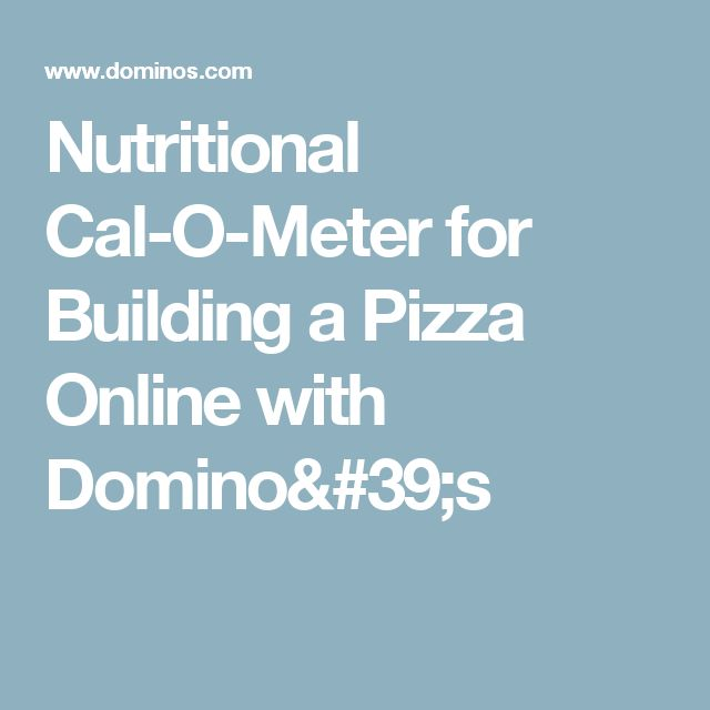 Nutritional Cal-O-Meter for Building a Pizza Online with Domino's