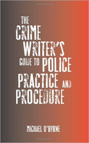 The Crime Writer's Guide to Police Practice and Procedure: Amazon.co.uk: Michael O'Byrne: 9780709086314: Books