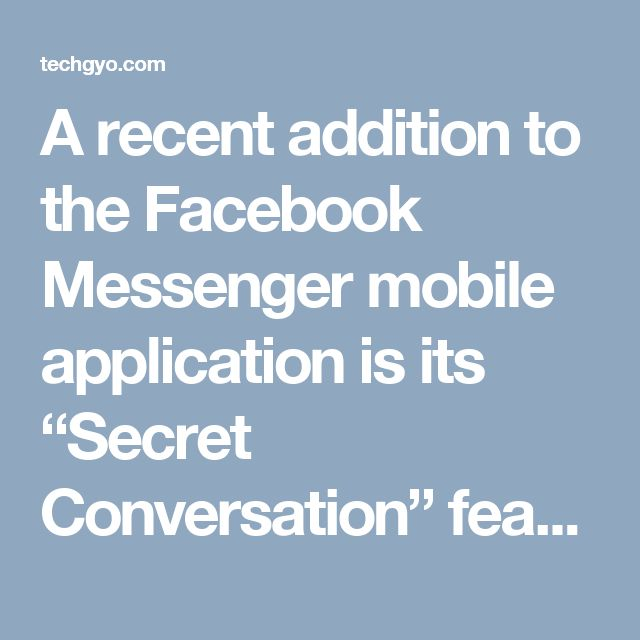 "A recent addition to the Facebook Messenger mobile application is its ""Secret Conversation"" feature that allows its users to encrypt messages from one device to another. This allows a user to send messages that cannot be seen by anyone else. The process is carried out by using ""Signal,"" a protocol created by the Open Whisper Systems which is also used by WhatsApp"