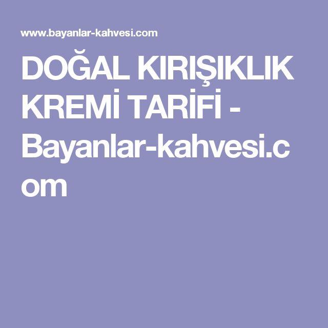 DOĞAL KIRIŞIKLIK KREMİ TARİFİ - Bayanlar-kahvesi.com