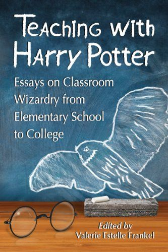 Teaching with Harry Potter: Essays on Classroom Wizardry from Elementary School to College de Valerie Estelle Frankel
