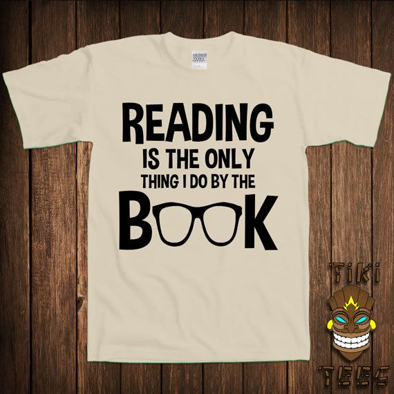 Funny Geek T-shirt Nerd Tshirt Tee Shirt Book Reading Is The Only Thing I Do By The Book Gift For Teacher Science University College Humor