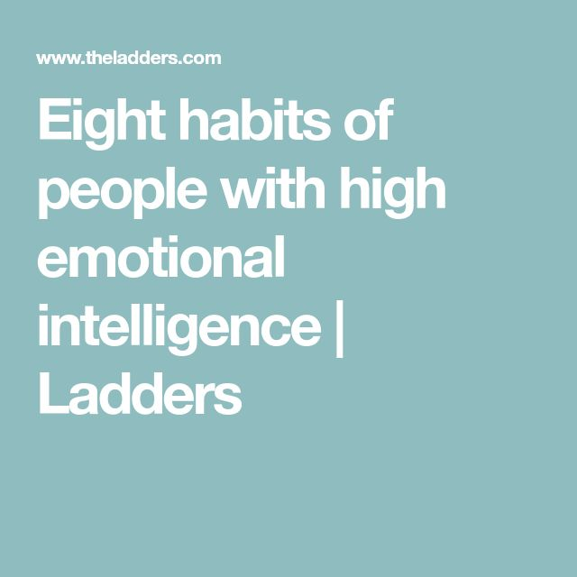 Eight habits of people with high emotional intelligence | Ladders