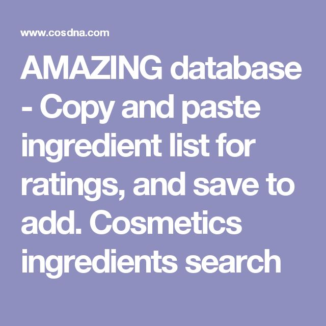 AMAZING database - Copy and paste ingredient list for ratings, and save to add. Cosmetics ingredients search