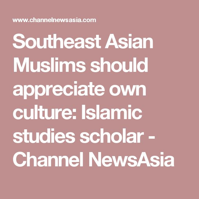 Southeast Asian Muslims should appreciate own culture: Islamic studies scholar - Channel NewsAsia