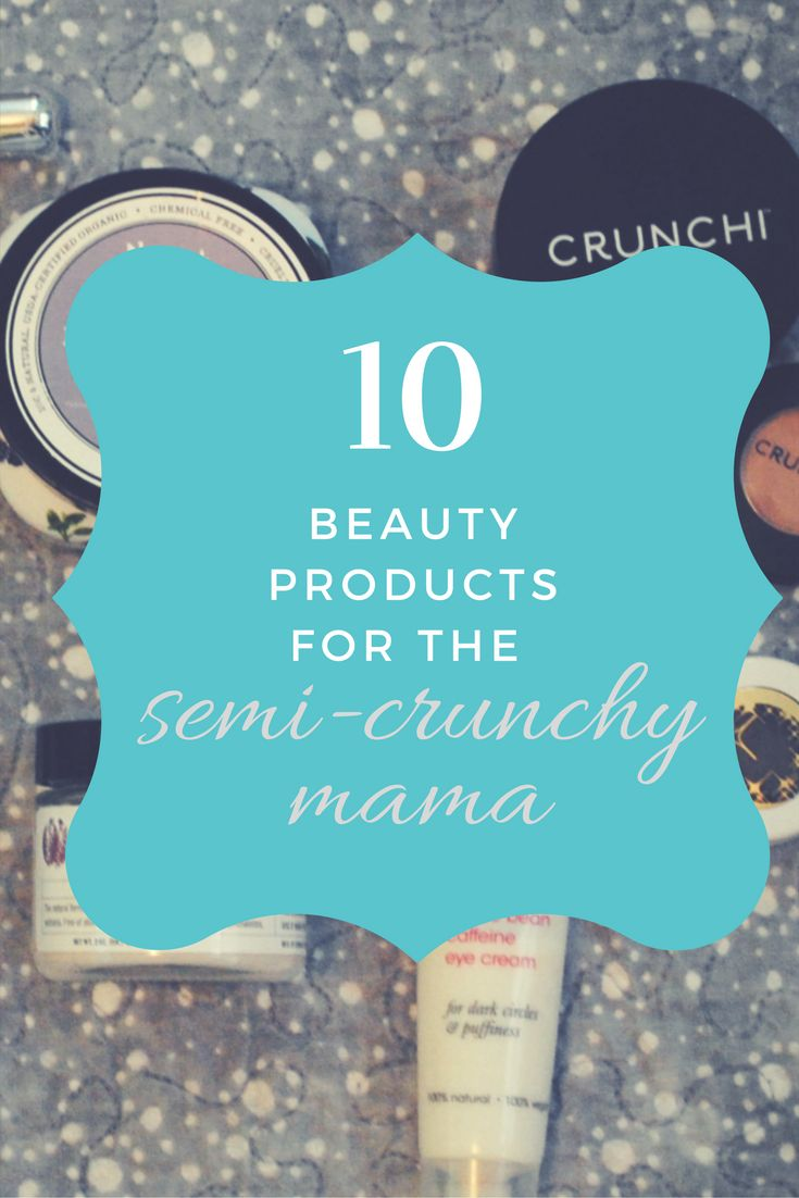10 beauty products for the semi crunchy mama my favorite beauty products with little