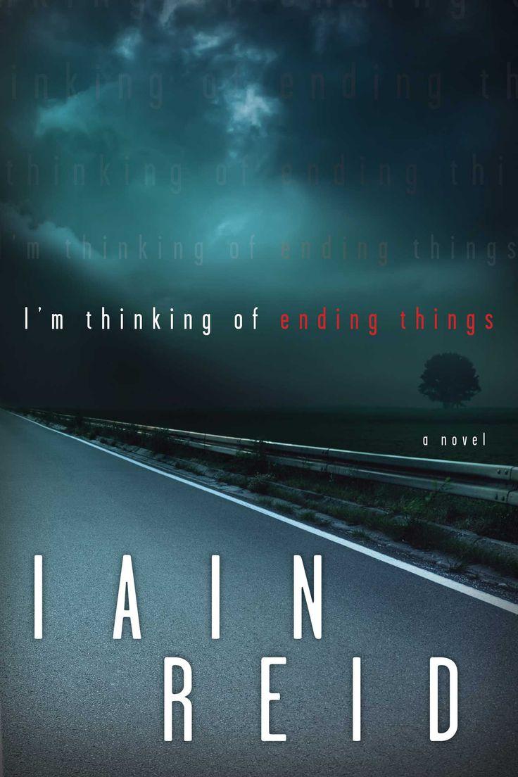 I'm Thinking of Ending Things, by Iain Reid (Simon & Schuster) http://books.simonandschuster.ca/Im-Thinking-of-Ending-Things/Iain-Reid/9781501103445